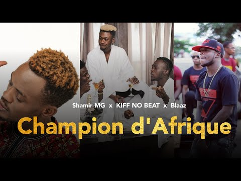 Shamir MG - Champion d'Afrique (REMIX) feat KIFF NO BEAT & BLaaz