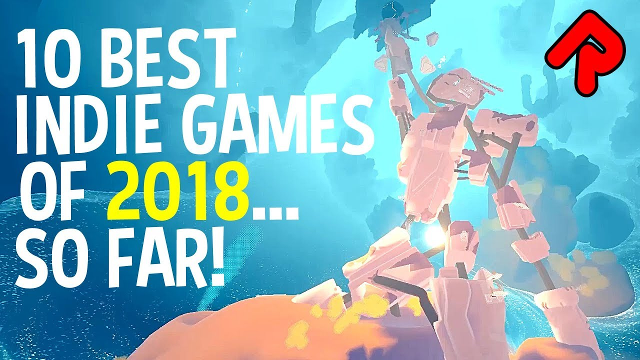 10 BEST INDIE GAMES OF 2018    so far! (January-June 2018)
