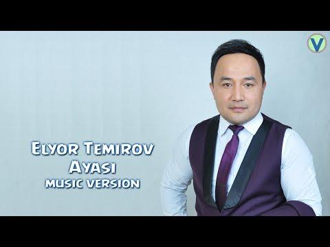 Elyor Temirov - Ayasi   Элёр Темиров - Аяси (music version) 2017