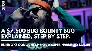 A $7.500 BUG BOUNTY Bug explained, step by step. (BLIND XXE OOB over DNS) -  REDUX
