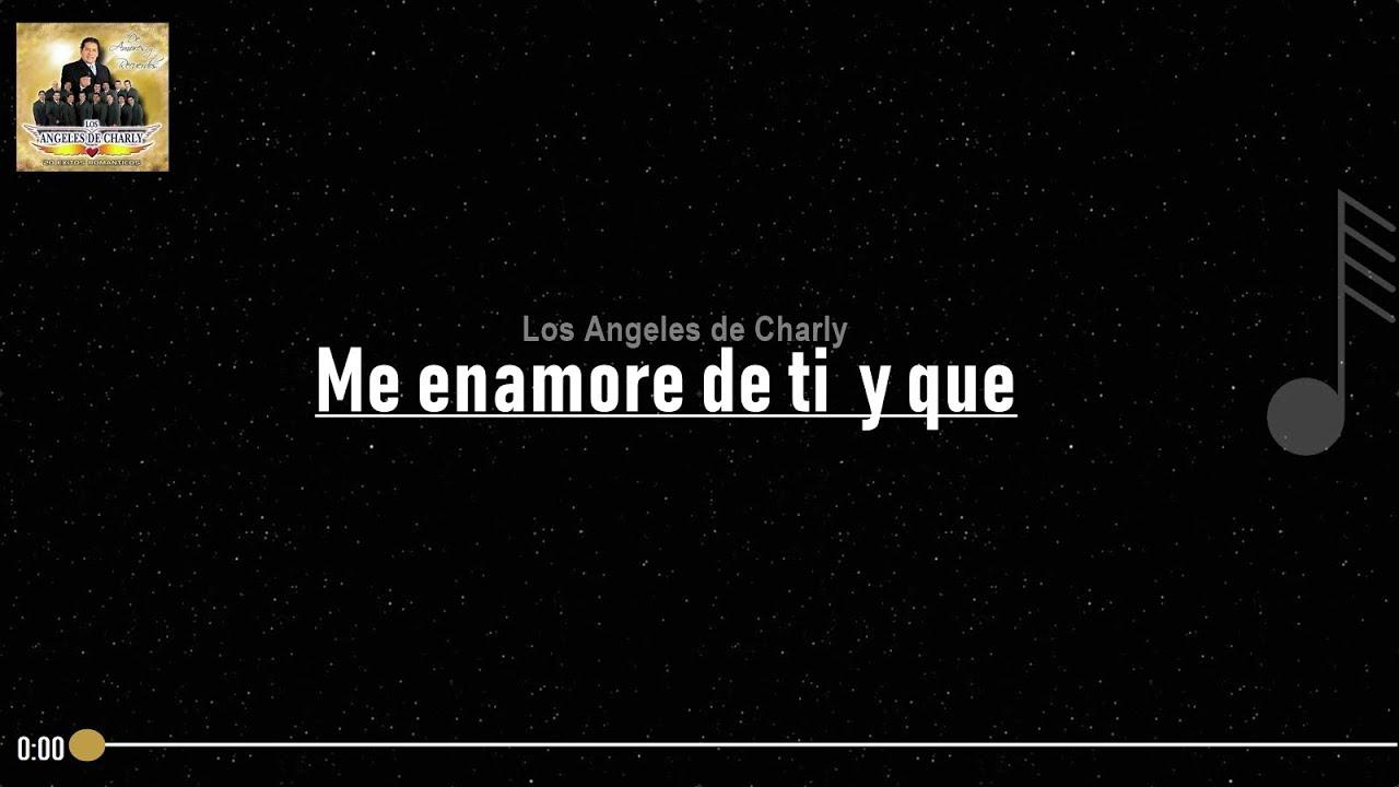 Los Angeles De Charly Me Enamore De Ti Y Que Letra Youtube