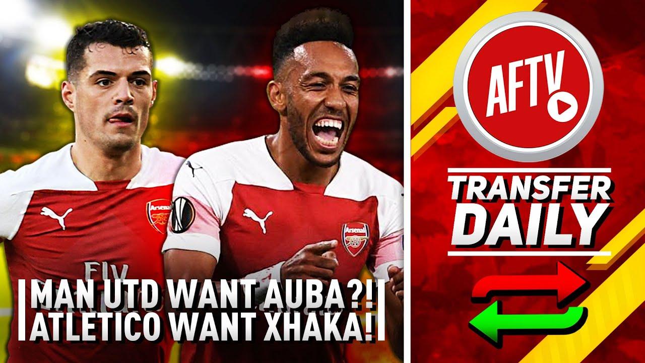WTF! Man Utd Want Aubameyang & Athletico Want Xhaka! | AFTV Transfer Daily