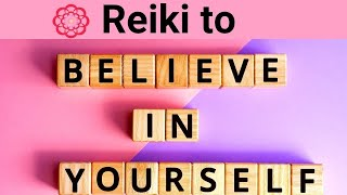 Reiki To Believe In Yourself