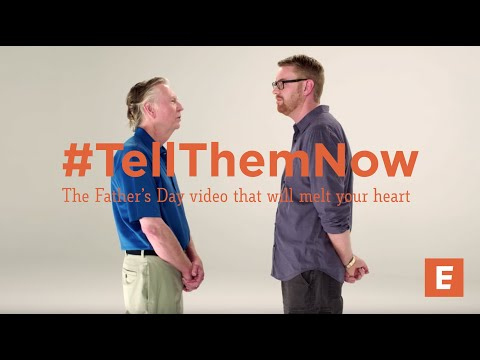 #TellThemNow - The Father's Day Video That Will Melt Your Heart