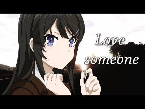 Rascal Does Not Dream of Bunny Girl Senpai「AMV」- Love someone