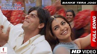 Download Banke Tera Jogi | Full Song | Phir Bhi Dil Hai Hindustani | Shah Rukh Khan, Juhi Chawla