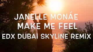 Janelle Monáe – Make Me Feel (EDX Dubai Skyline Remix) Lyrics