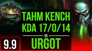 Carry as TAHM KENCH vs URGOT (TOP) | KDA 17/0/14, 3 early solo kills | TR Challenger | v9.9