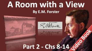 Part 2 - A Room with a View Audiobook by E. M. Forster (Chs 08-14)(Part 2 (Chs 08-14). Classic Literature VideoBook with synchronized text, interactive transcript, and closed captions in multiple languages. Audio courtesy of ..., 2011-11-28T18:25:54.000Z)