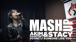 Akim & The Majistret / Stacy - Potret Someone ( Someone Like You X Potret ) #MashUpHotFM