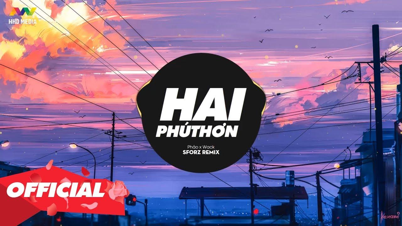 2 PHÚT HƠN – Pháo x Wack ( Sforz Remix ) Nhớ Đeo Tai Nghe