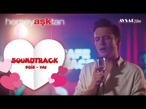 Her Şey Aşktan - Soundtrack (Edis - Vay)