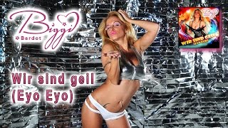 Biggi Bardot - Wir sind geil (Eyo Eyo) (Offizielles Video)