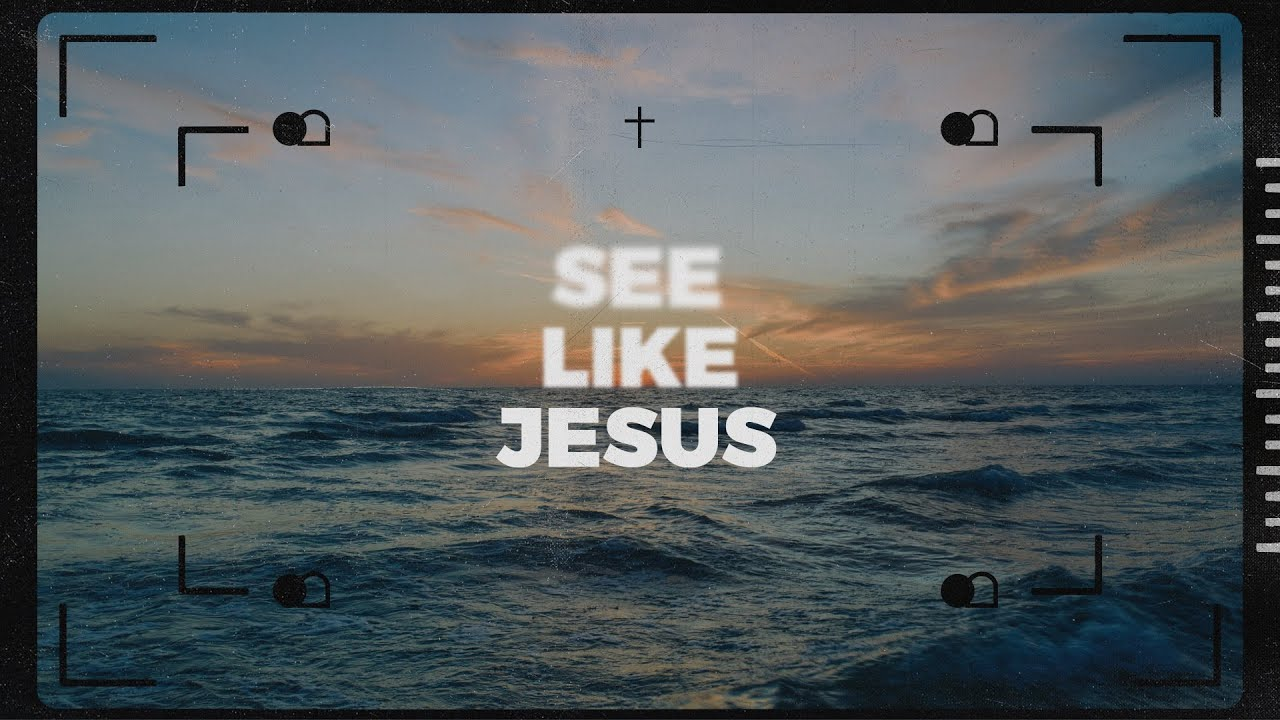 See Like Jesus - Week Three | Pastor Chris Morante