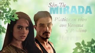 ¡Platica en vivo con Vanessa y Paulino! |Sin tu Mirada | Televisa