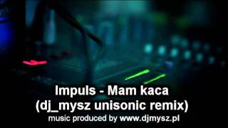 Impuls - Mam kaca (dj_mysz unisonic remix)