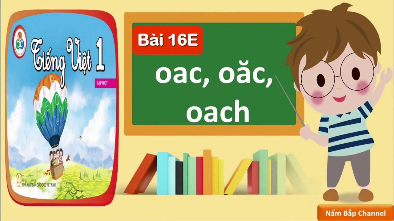 Bài 16E: oac, oăc, oach – Tiếng Việt 1 – Cùng học để phát triển năng lực