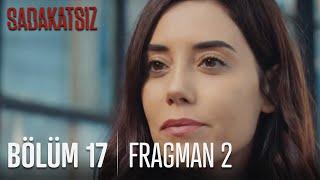 Sadakatsiz 17. Bölüm 2. Fragmanı