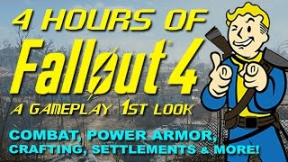 4 HOURS of FALLOUT 4: Gameplay 1st Look - Combat, Crafting, Settlements, Power Armor & More!