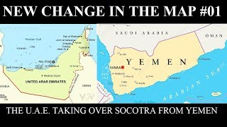 New Change in the Map - 01: U.A.E. Taking Socotra From Yemen