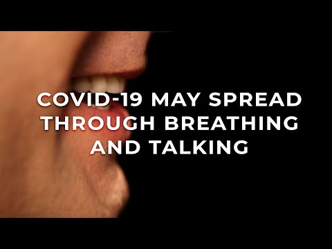COVID 19 may spread through breathing and talking