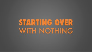 Starting Over With Nothing