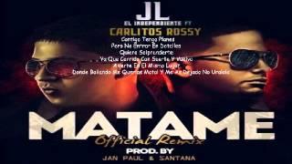 Matame Remix Jl El Independiente Ft Carlitos Rossy