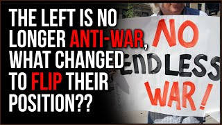 The Left Is No Longer ANTI-WAR, What Changed To Flip Their Position??