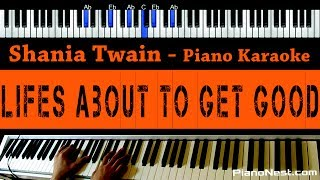 Shania Twain - Life's About To Get Good - Piano Karaoke / Sing Along / Cover with Lyrics