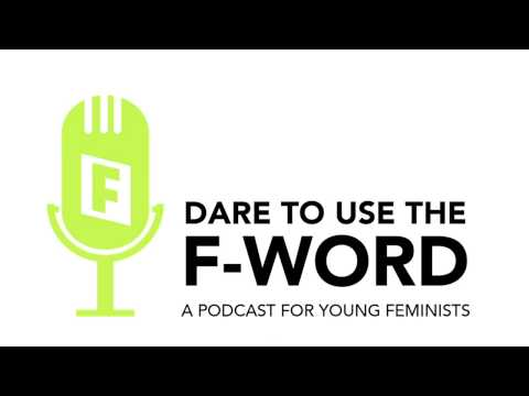 Millennial Feminism: Dare to Use the F-Word #3