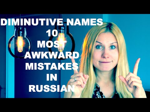 Diminutive names. 10 Most Awkward Mistakes in Russian