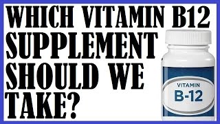 Which Vitamin B12 Supplement Should We Take? Dr Michael Greger