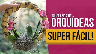 Como Fazer Lindas Guirlandas de Orquídeas