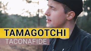 TACONAFIDE - Tamagotchi (cover by Dziemian)