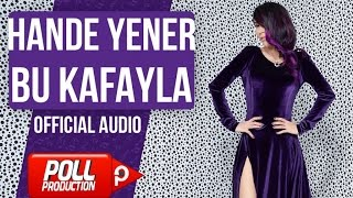 Hande Yener - Bu Kafayla - ( Official Audio )