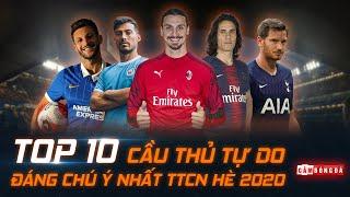 TOP 10 CẦU THỦ TỰ DO ĐÁNG CHÚ Ý NHẤT TTCN HÈ 2020