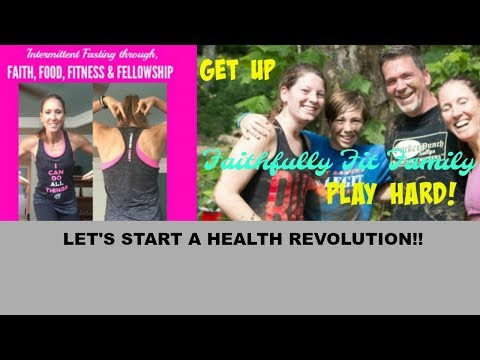 Faithfully Fit Family, & Intermittent Fasting That will Change your World!!!