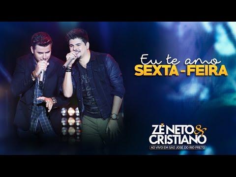 Zé Neto e Cristiano - Eu Te Amo Sexta-Feira (DVD Ao vivo em São José do Rio Preto)