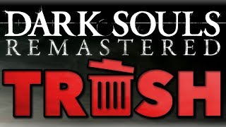 Dark Souls Remastered Is Trash