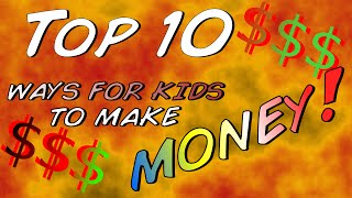 How to make money as a kid? Top 10 ways!