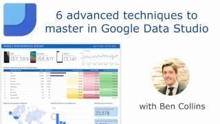 6 advanced techniques in Google Data Studio