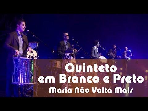 Maria Não Volta Mais - Quinteto em Branco e Preto