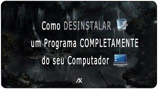 TUTORIAL | Como Desinstalar e Remover um Programa COMPLETAMENTE do seu PC (SEM INSTALAR NADA)
