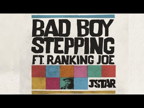 Jstar Ft. Ranking Joe - Bad Boy Stepping