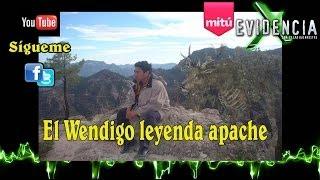 Wendigo (Leyenda Apache) - Evidencia X - Cesar Buenrostro