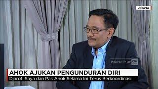 (Eksklusif) - Djarot Bicara Pengunduran Diri Ahok Sebagai Gubernur DKI