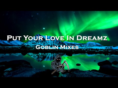 Put Your Love In Dreamz (El Speaker & Goblin Mashup)【1 HOUR】