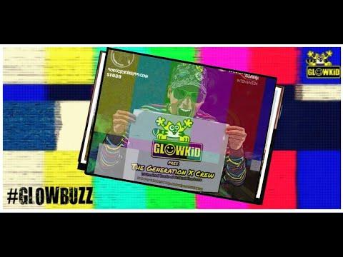 #GLOWBUZZ Ep. 007:: Introducing 'GLOWKiD pres. The Generation X Crew'