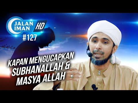 Kapan Mengucapkan Subhanallah dan Masya Allah  Habib Ali Zaenal Abidin Al Hamid