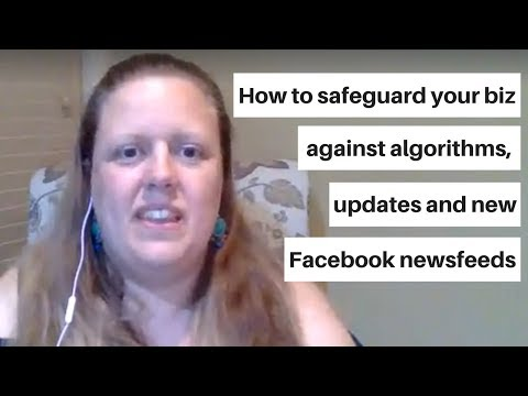 How to protect your business against Facebook algorithms, updates, new newsfeeds